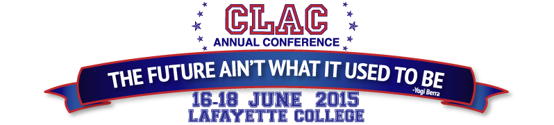 CLAC Annual Conference: The Future Ain't What It Used To Be - 16-18 June 2015 at Lafayette College
